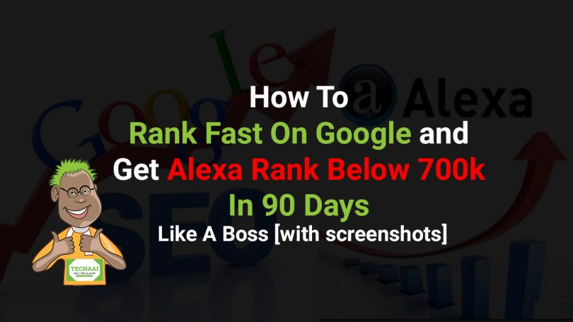 How-To-Rank-Fast-On-Google-and-Get-Alexa-Rank-Below-700k-In-90-Days-Like-A-Boss-[screenshots]
